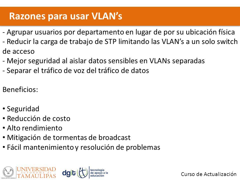 Razones para usar VLANs Curso de Actualización - Agrupar usuarios por departamento en lugar de por su ubicación física - Reducir la carga de trabajo d