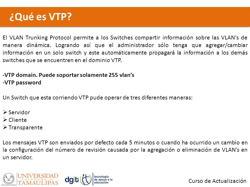 ¿Qué es VTP? Curso de Actualización El VLAN Trunking Protocol permite a los Switches compartir información sobre las VLANs de manera dinámica. Logrand
