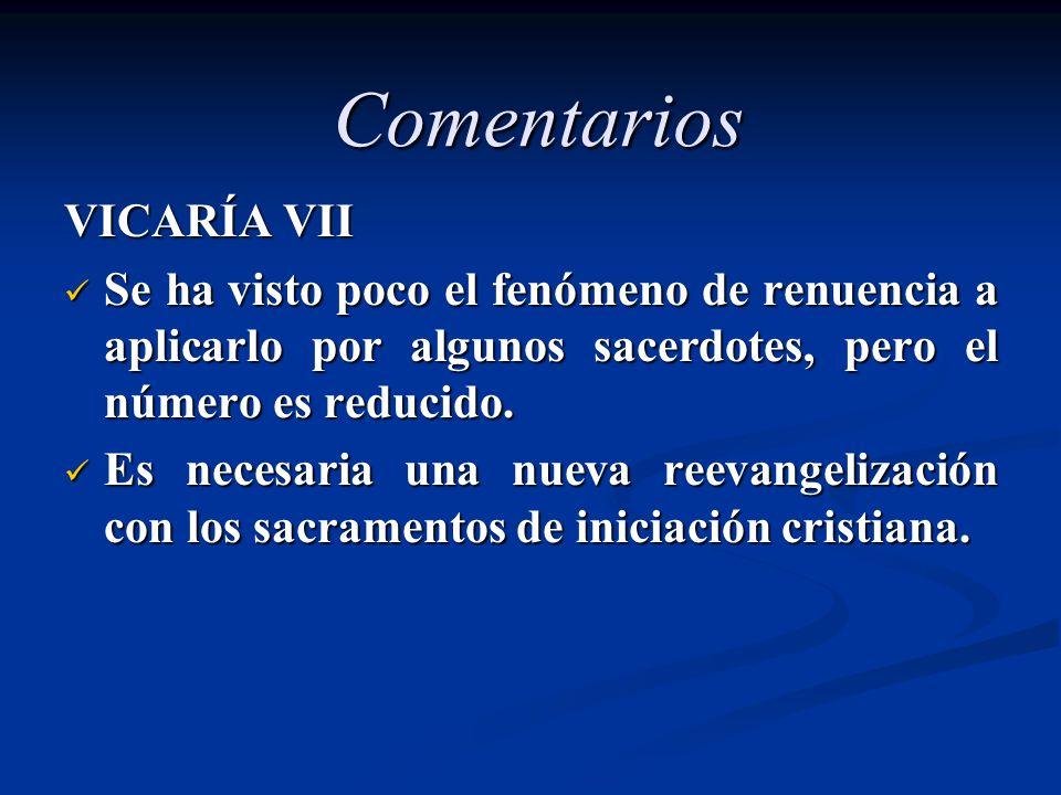 Comentarios VICARÍA VII Se ha visto poco el fenómeno de renuencia a aplicarlo por algunos sacerdotes, pero el número es reducido. Se ha visto poco el