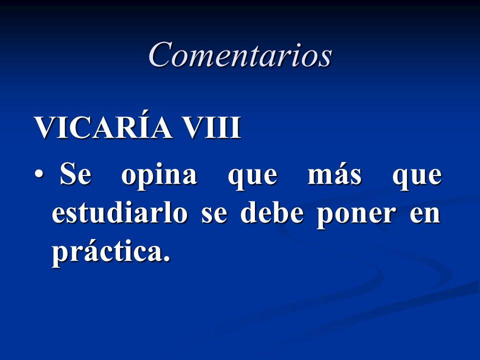 Comentarios VICARÍA VIII Se opina que más que estudiarlo se debe poner en práctica. Se opina que más que estudiarlo se debe poner en práctica.