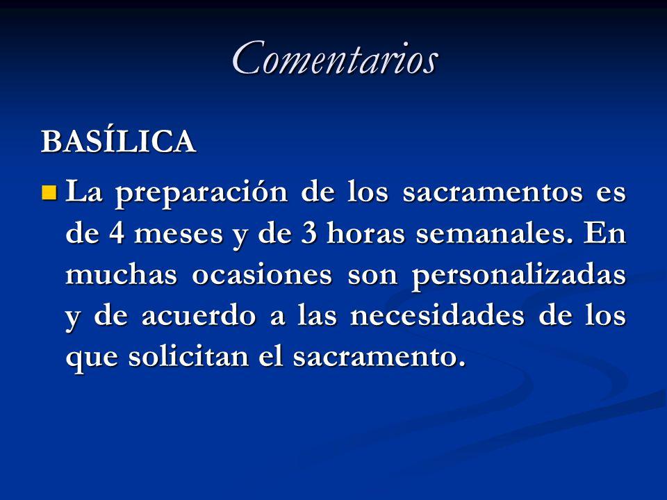 Comentarios BASÍLICA La preparación de los sacramentos es de 4 meses y de 3 horas semanales. En muchas ocasiones son personalizadas y de acuerdo a las