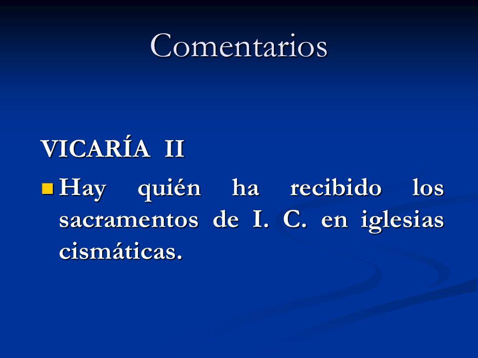 Comentarios VICARÍA II Hay quién ha recibido los sacramentos de I. C. en iglesias cismáticas. Hay quién ha recibido los sacramentos de I. C. en iglesi