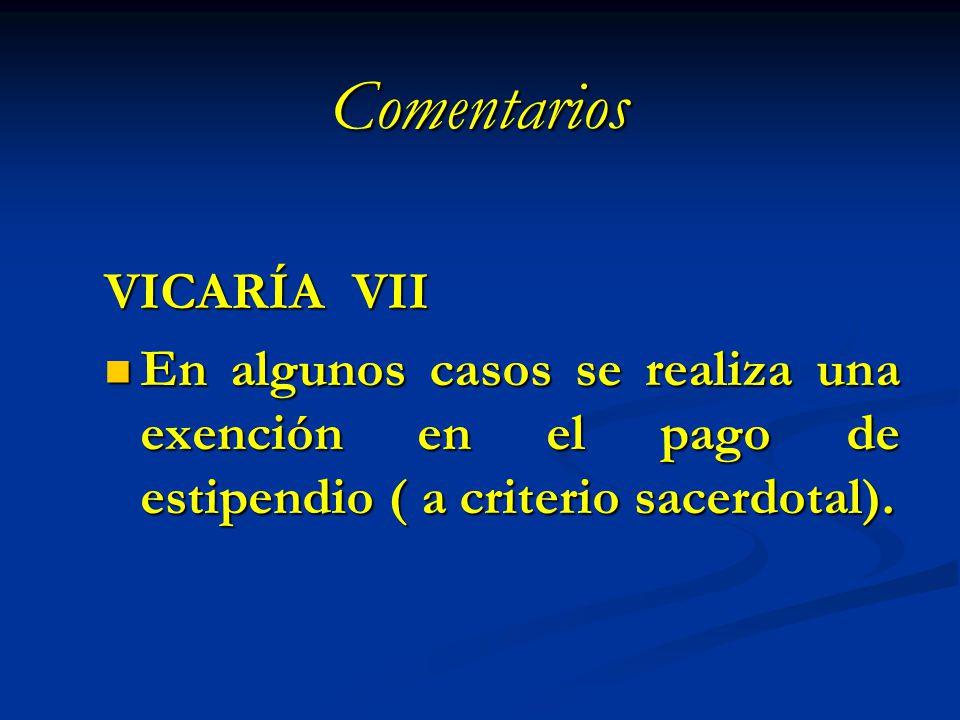 Comentarios VICARÍA VII En algunos casos se realiza una exención en el pago de estipendio ( a criterio sacerdotal). En algunos casos se realiza una ex