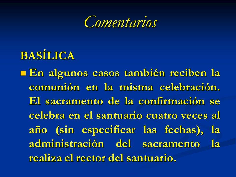 Comentarios BASÍLICA En algunos casos también reciben la comunión en la misma celebración. El sacramento de la confirmación se celebra en el santuario