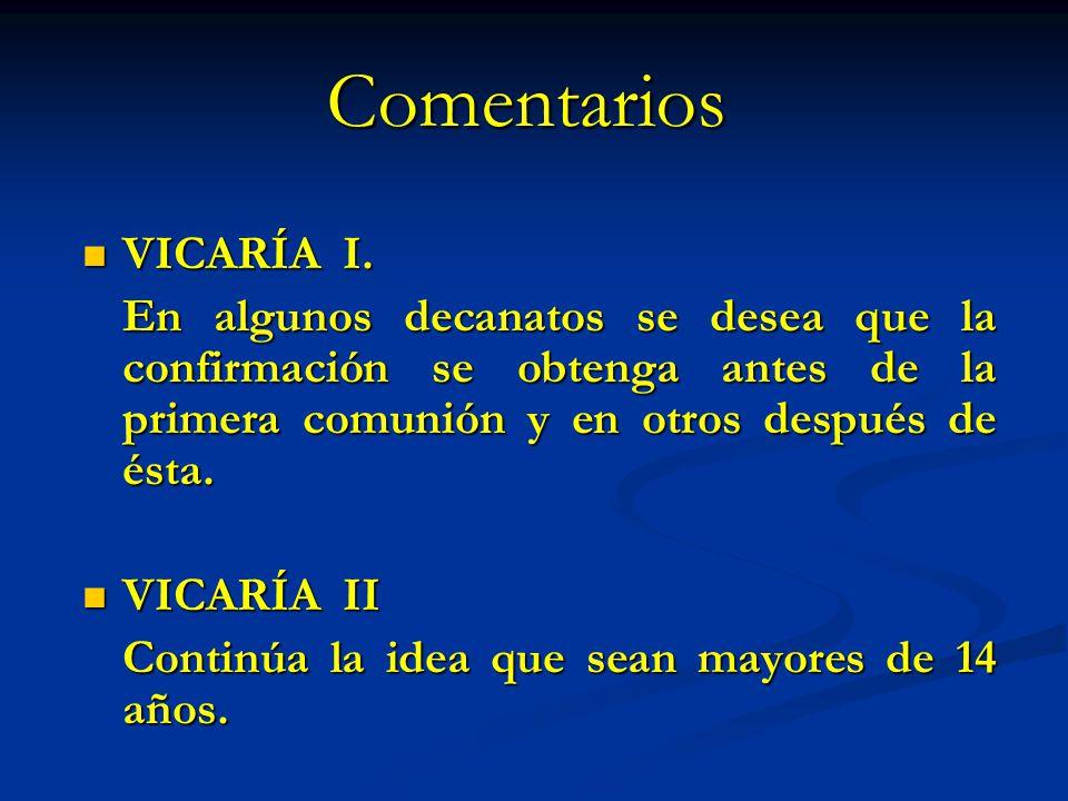 Comentarios VICARÍA I. VICARÍA I. En algunos decanatos se desea que la confirmación se obtenga antes de la primera comunión y en otros después de ésta