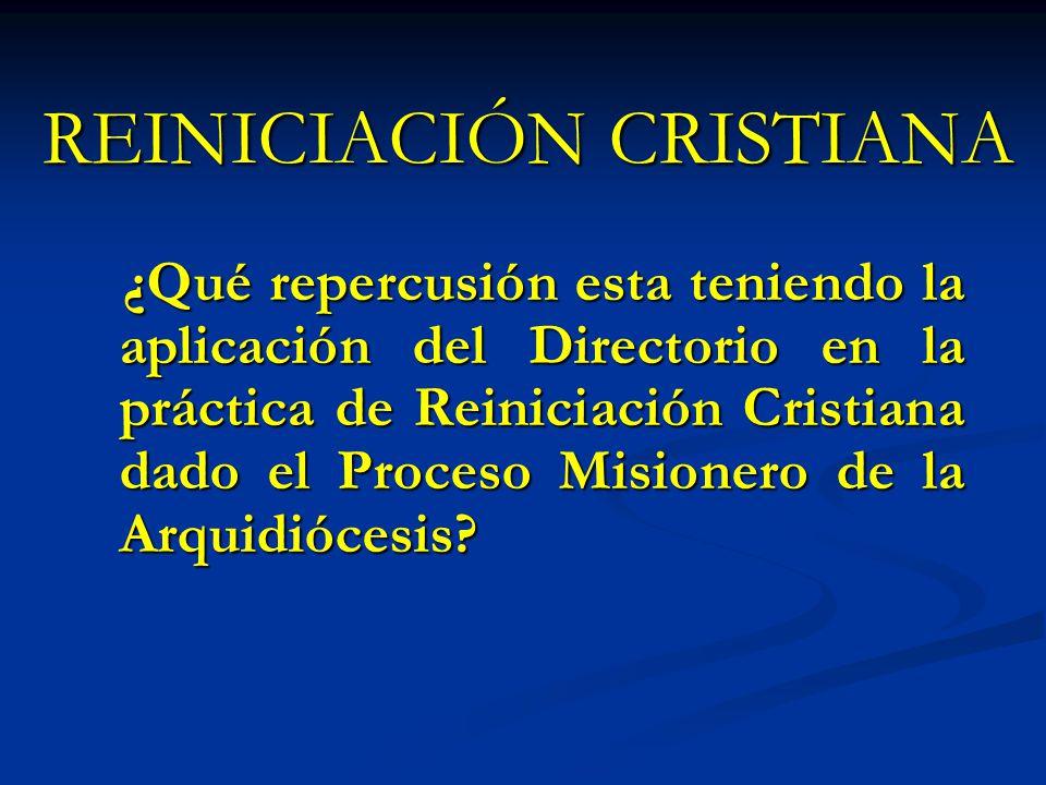 ¿Qué repercusión esta teniendo la aplicación del Directorio en la práctica de Reiniciación Cristiana dado el Proceso Misionero de la Arquidiócesis? ¿Q