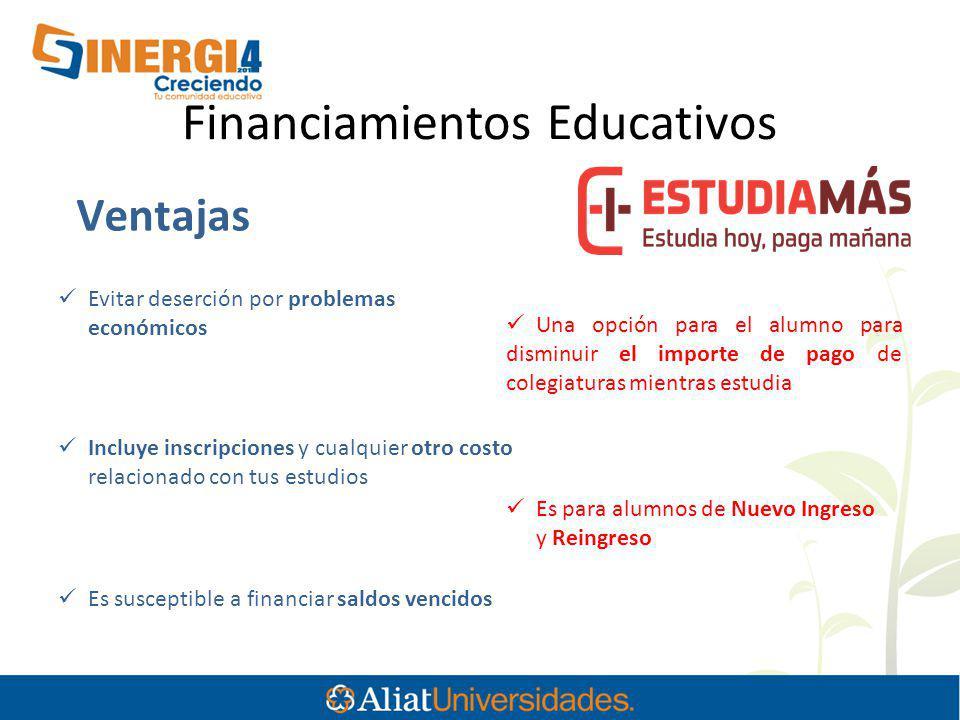 Financiamientos Educativos Ventajas Evitar deserción por problemas económicos Una opción para el alumno para disminuir el importe de pago de colegiatu