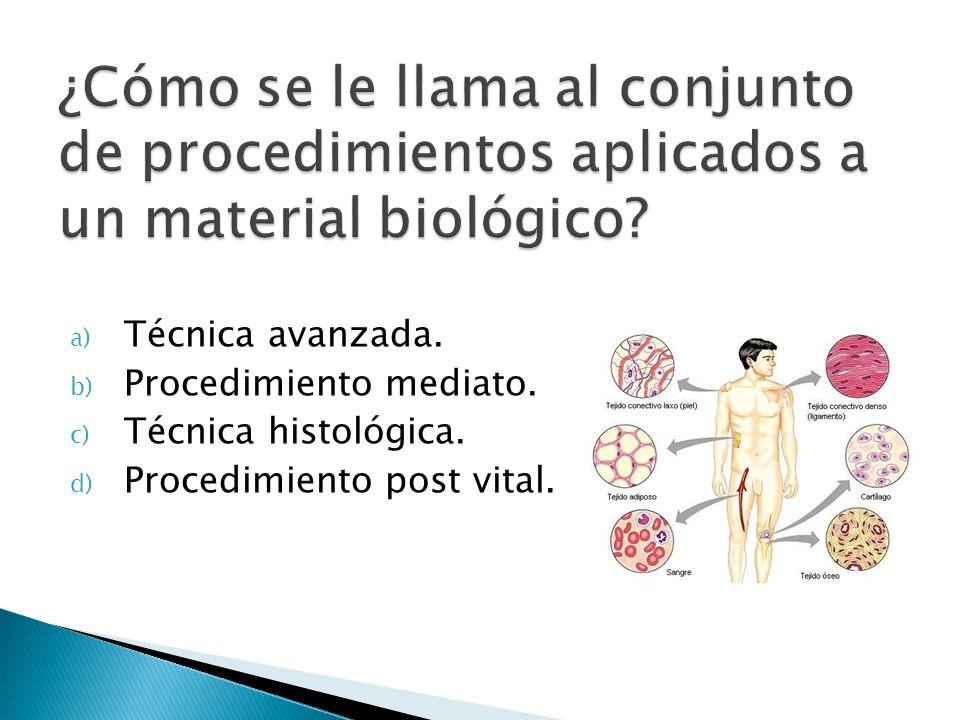 a) Técnica avanzada. b) Procedimiento mediato. c) Técnica histológica. d) Procedimiento post vital.