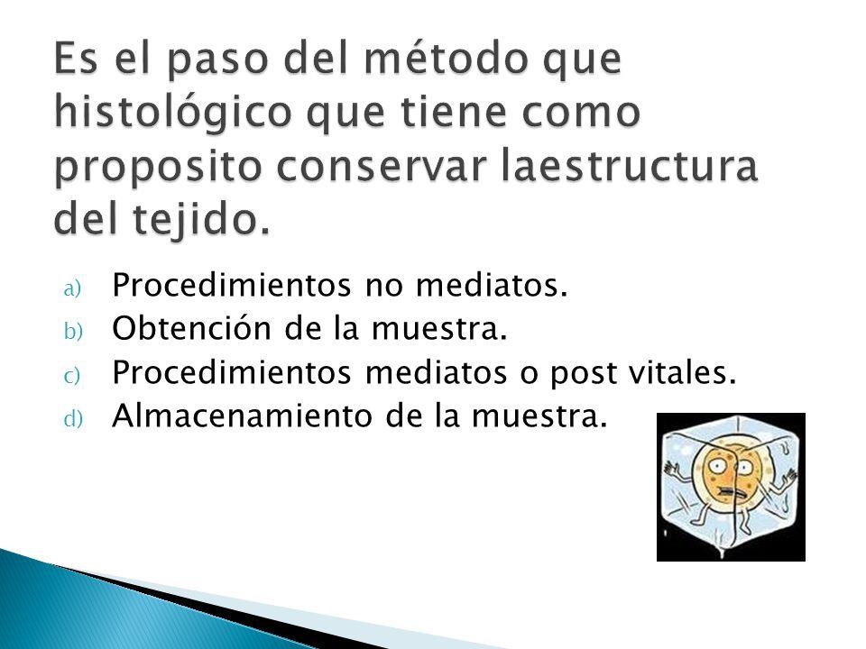 a) Procedimientos no mediatos. b) Obtención de la muestra. c) Procedimientos mediatos o post vitales. d) Almacenamiento de la muestra.
