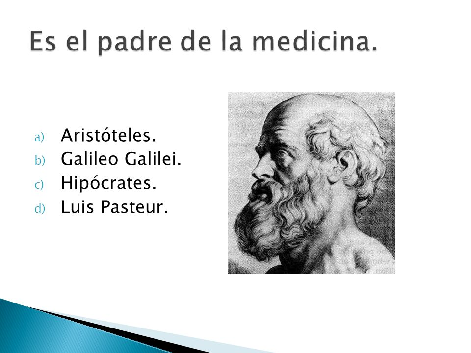 a) Aristóteles. b) Galileo Galilei. c) Hipócrates. d) Luis Pasteur.