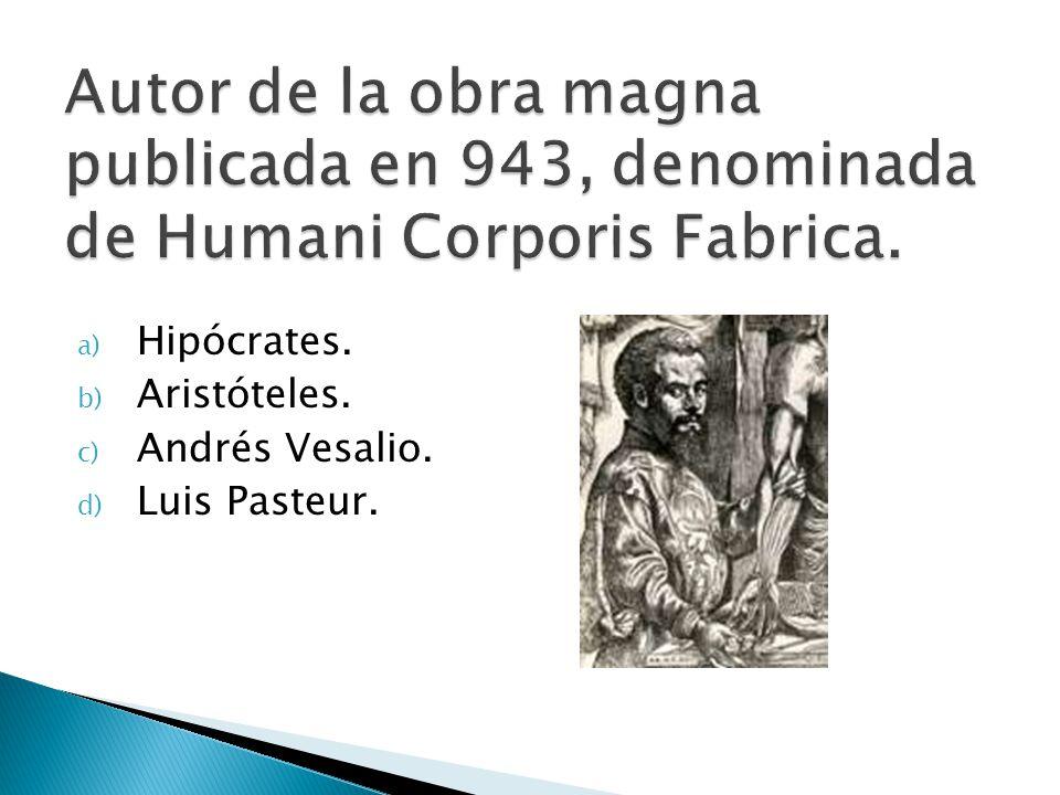 a) Hipócrates. b) Aristóteles. c) Andrés Vesalio. d) Luis Pasteur.