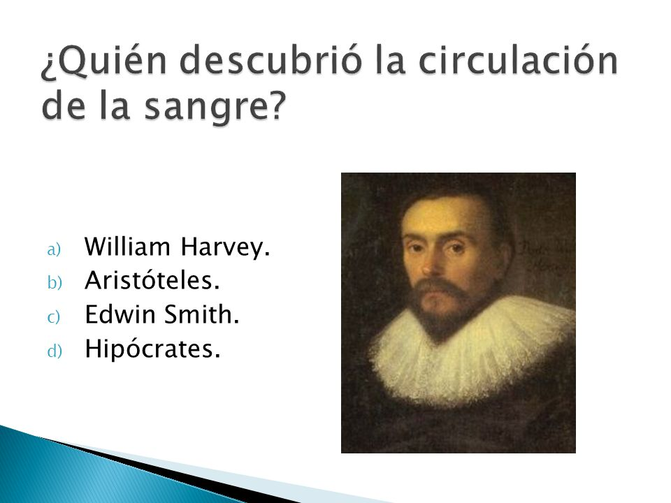 a) William Harvey. b) Aristóteles. c) Edwin Smith. d) Hipócrates.