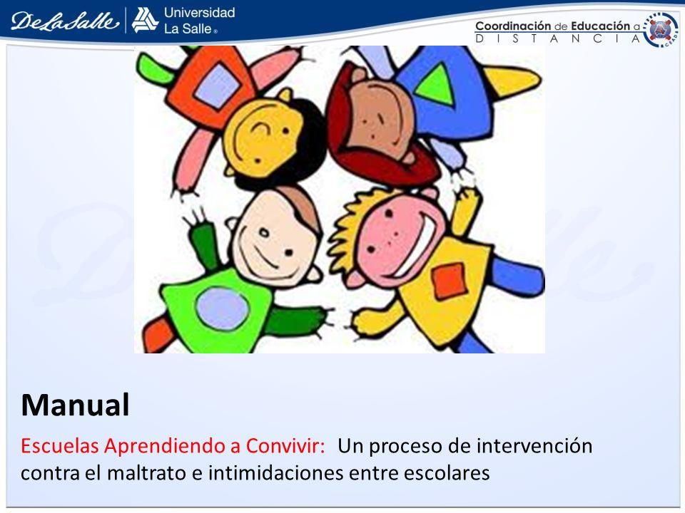 Manual Escuelas Aprendiendo a Convivir: Un proceso de intervención contra el maltrato e intimidaciones entre escolares