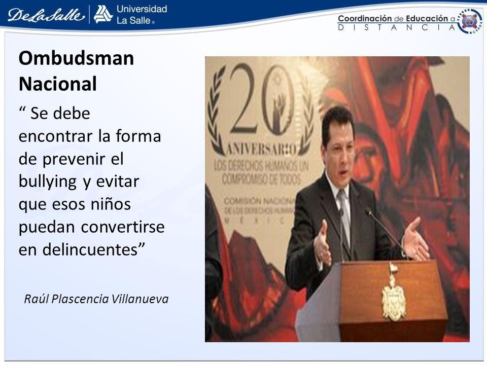 Ombudsman Nacional Se debe encontrar la forma de prevenir el bullying y evitar que esos niños puedan convertirse en delincuentes Raúl Plascencia Villa