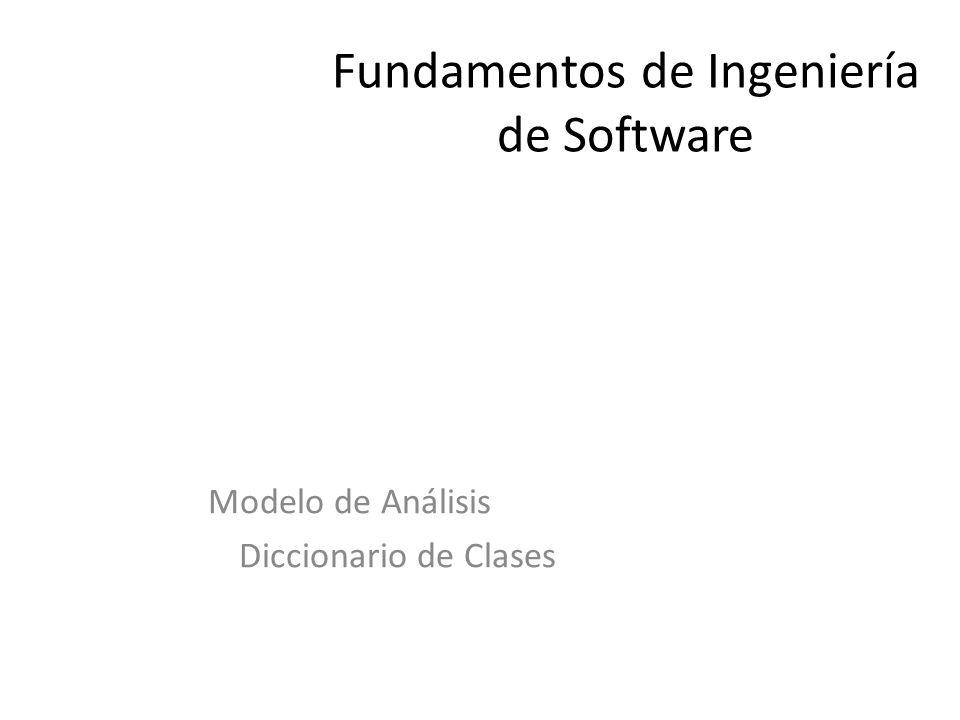 Fundamentos de Ingeniería de Software Modelo de Análisis Diccionario de Clases
