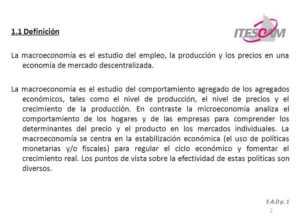 2 1.1 Definición La macroeconomía es el estudio del empleo, la producción y los precios en una economía de mercado descentralizada.