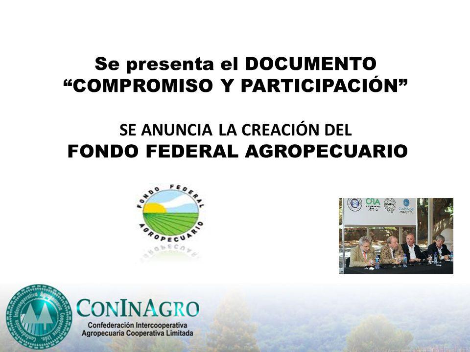 Se presenta el DOCUMENTO COMPROMISO Y PARTICIPACIÓN SE ANUNCIA LA CREACIÓN DEL FONDO FEDERAL AGROPECUARIO