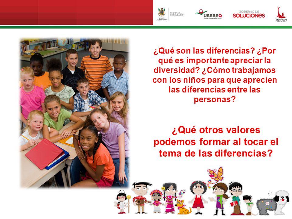 ¿Qué son las diferencias? ¿Por qué es importante apreciar la diversidad? ¿Cómo trabajamos con los niños para que aprecien las diferencias entre las pe