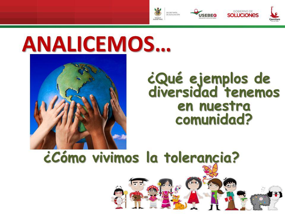 ANALICEMOS… ¿Qué ejemplos de diversidad tenemos en nuestra comunidad? ¿Cómo vivimos la tolerancia?