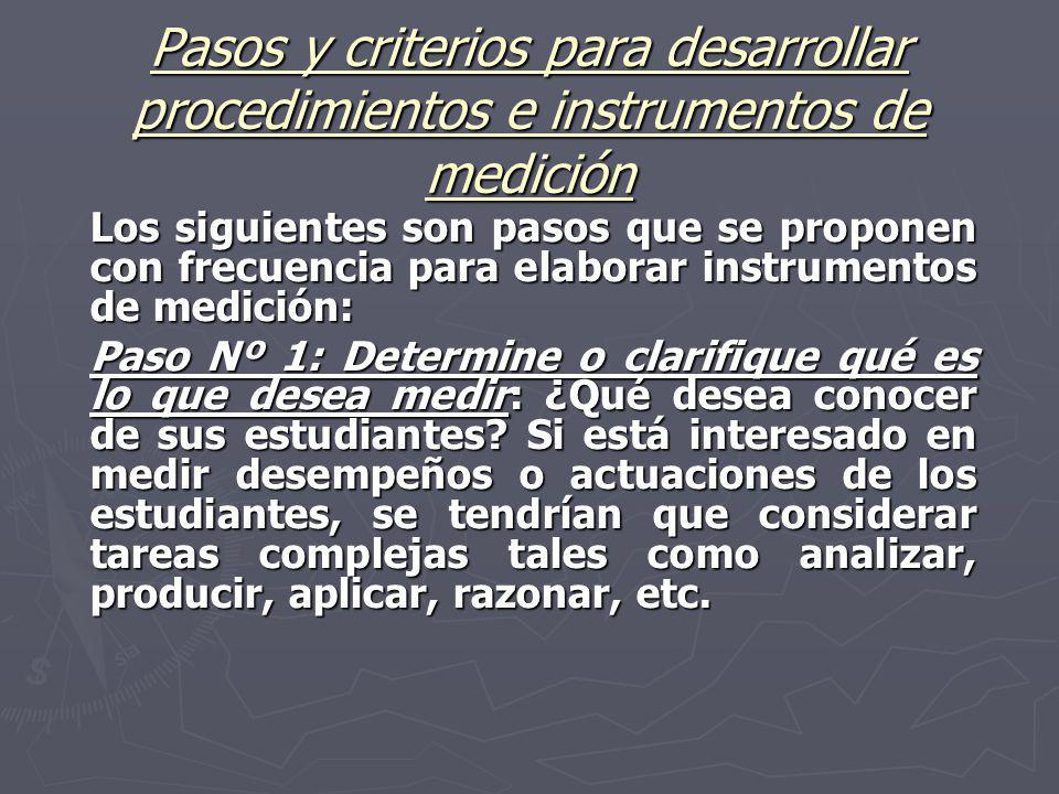 Pasos y criterios para desarrollar procedimientos e instrumentos de medición Los siguientes son pasos que se proponen con frecuencia para elaborar ins