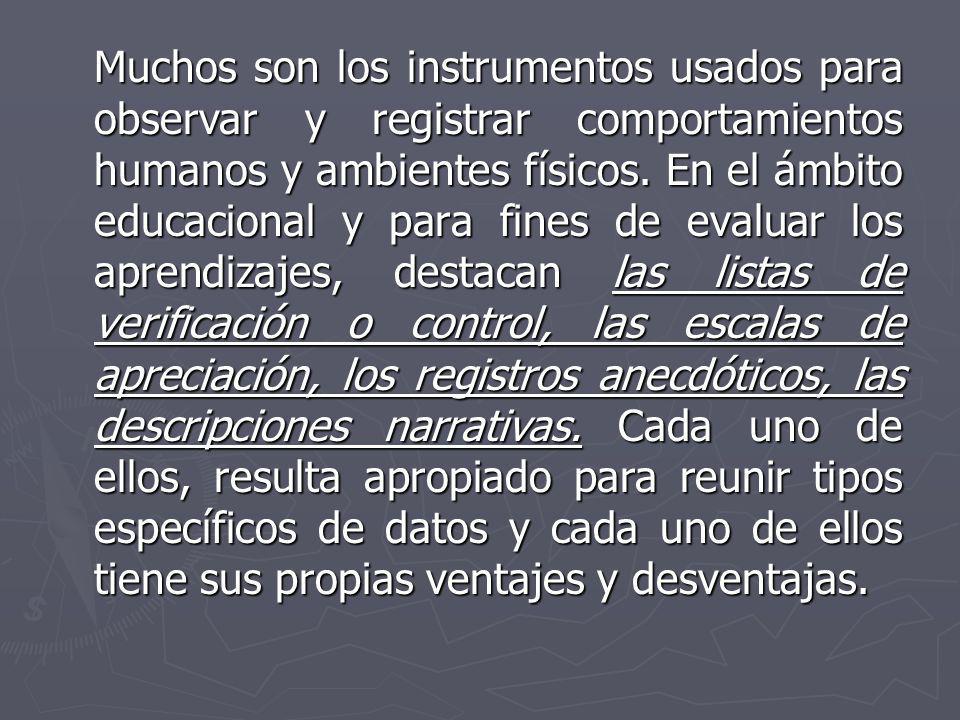 Muchos son los instrumentos usados para observar y registrar comportamientos humanos y ambientes físicos. En el ámbito educacional y para fines de eva