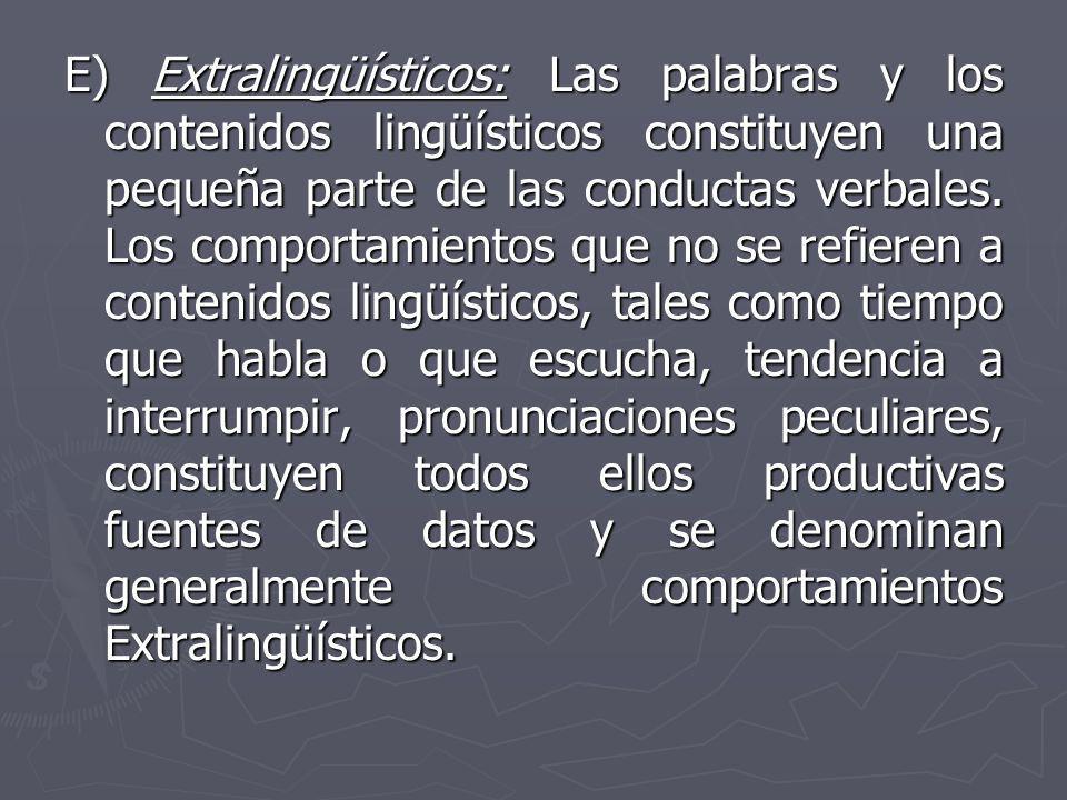 E) Extralingüísticos: Las palabras y los contenidos lingüísticos constituyen una pequeña parte de las conductas verbales. Los comportamientos que no s