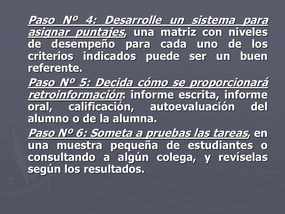 Paso Nº 4: Desarrolle un sistema para asignar puntajes, una matriz con niveles de desempeño para cada uno de los criterios indicados puede ser un buen