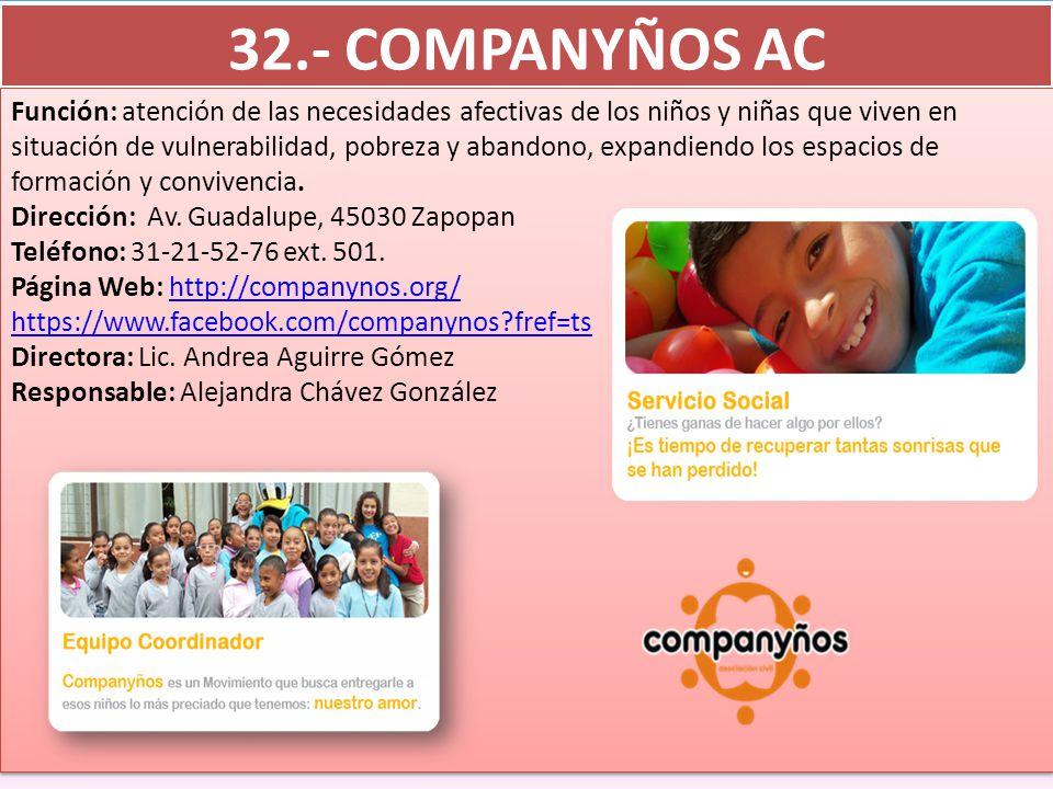 32.- COMPANYÑOS AC Función: atención de las necesidades afectivas de los niños y niñas que viven en situación de vulnerabilidad, pobreza y abandono, expandiendo los espacios de formación y convivencia.