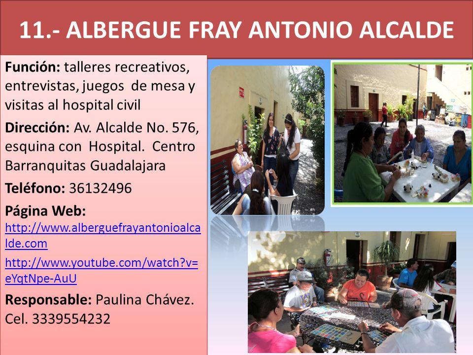 11.- ALBERGUE FRAY ANTONIO ALCALDE Función: talleres recreativos, entrevistas, juegos de mesa y visitas al hospital civil Dirección: Av.