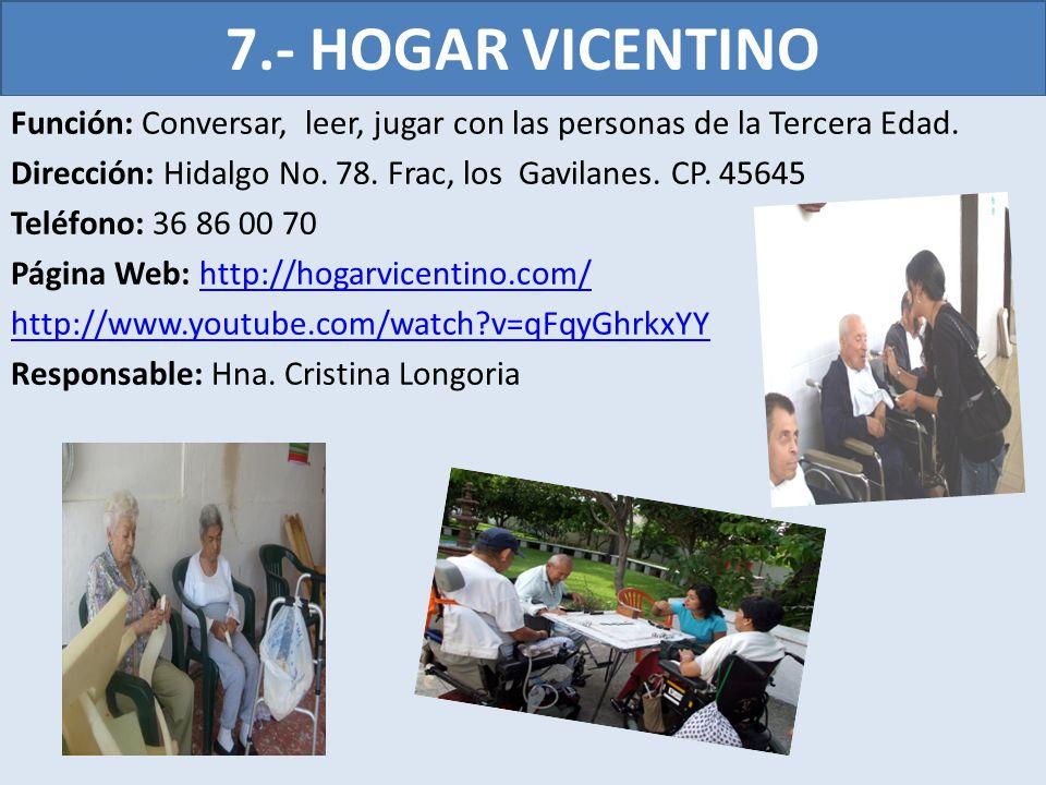 7.- HOGAR VICENTINO Función: Conversar, leer, jugar con las personas de la Tercera Edad.