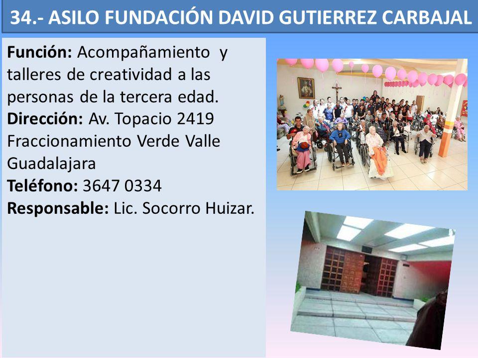34.- ASILO FUNDACIÓN DAVID GUTIERREZ CARBAJAL Función: Acompañamiento y talleres de creatividad a las personas de la tercera edad.
