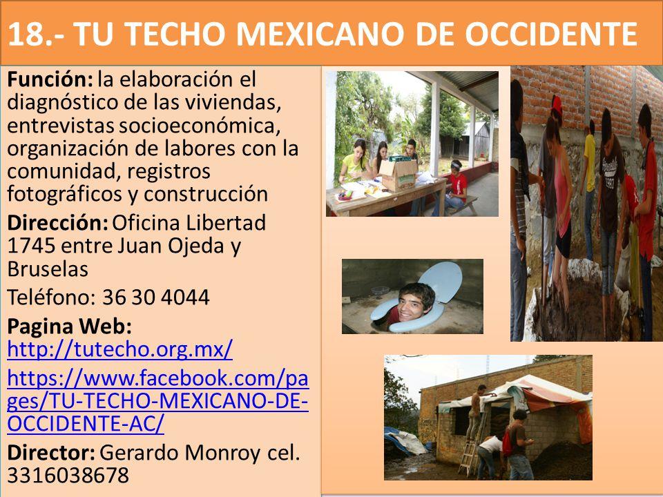 18.- TU TECHO MEXICANO DE OCCIDENTE Función: la elaboración el diagnóstico de las viviendas, entrevistas socioeconómica, organización de labores con l