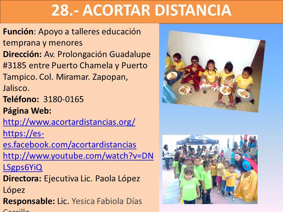 28.- ACORTAR DISTANCIA Función: Apoyo a talleres educación temprana y menores Dirección: Av. Prolongación Guadalupe #3185 entre Puerto Chamela y Puert