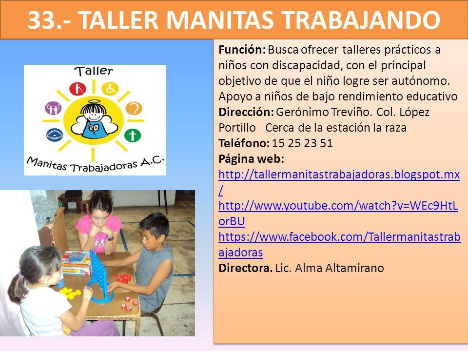 33.- TALLER MANITAS TRABAJANDO Función: Busca ofrecer talleres prácticos a niños con discapacidad, con el principal objetivo de que el niño logre ser
