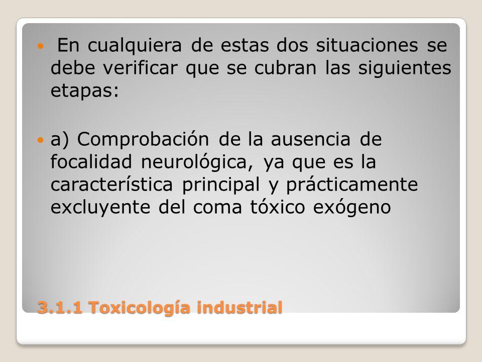 3.1.1 Toxicología industrial 3.1.1 Toxicología industrial En cualquiera de estas dos situaciones se debe verificar que se cubran las siguientes etapas
