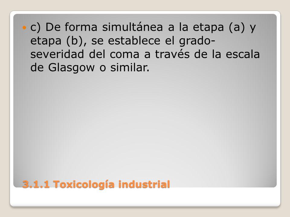 3.1.1 Toxicología industrial 3.1.1 Toxicología industrial c) De forma simultánea a la etapa (a) y etapa (b), se establece el grado- severidad del coma