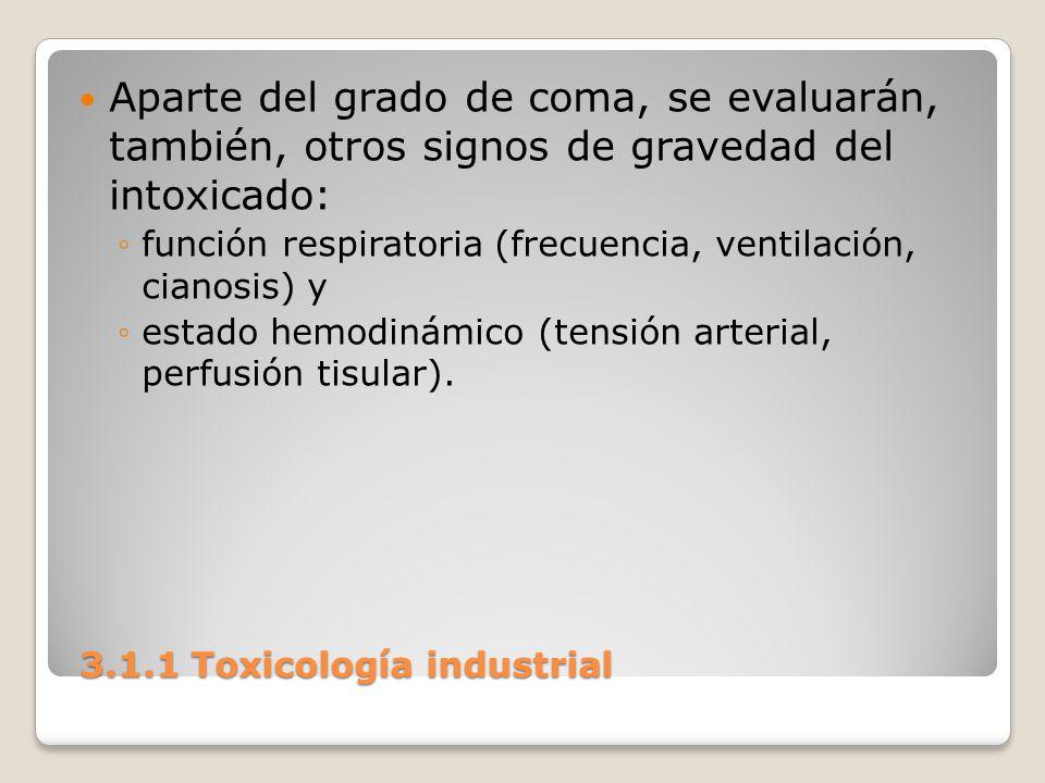 3.1.1 Toxicología industrial 3.1.1 Toxicología industrial Aparte del grado de coma, se evaluarán, también, otros signos de gravedad del intoxicado: fu