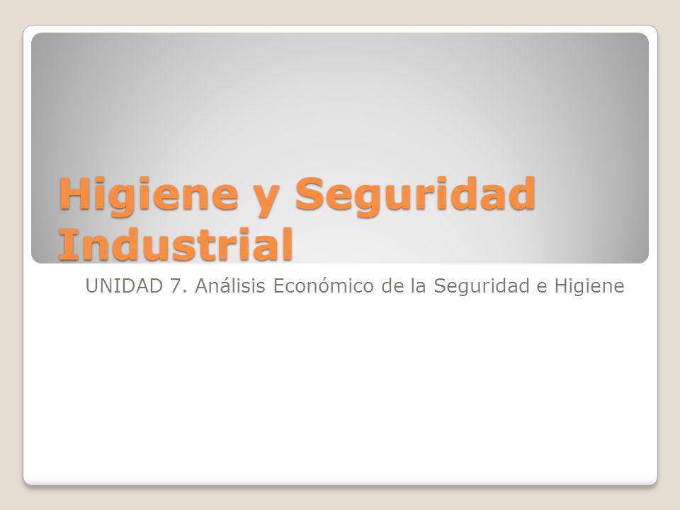 Higiene y Seguridad Industrial UNIDAD 7. Análisis Económico de la Seguridad e Higiene