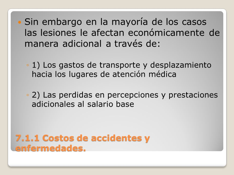 7.1.1 Costos de accidentes y enfermedades. Sin embargo en la mayoría de los casos las lesiones le afectan económicamente de manera adicional a través