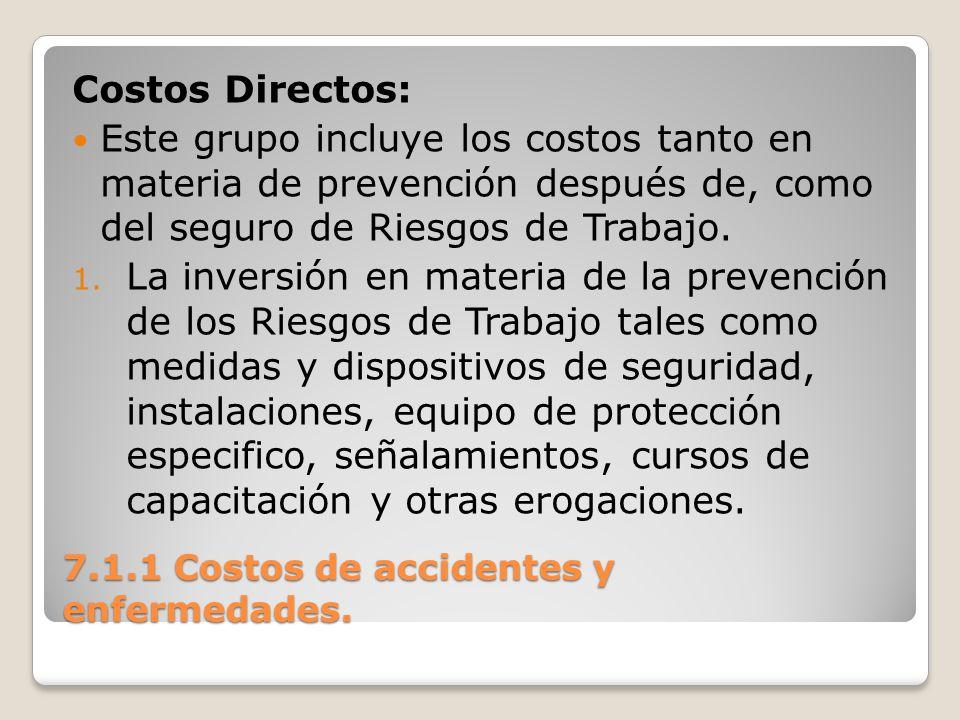 7.1.1 Costos de accidentes y enfermedades. Costos Directos: Este grupo incluye los costos tanto en materia de prevención después de, como del seguro d