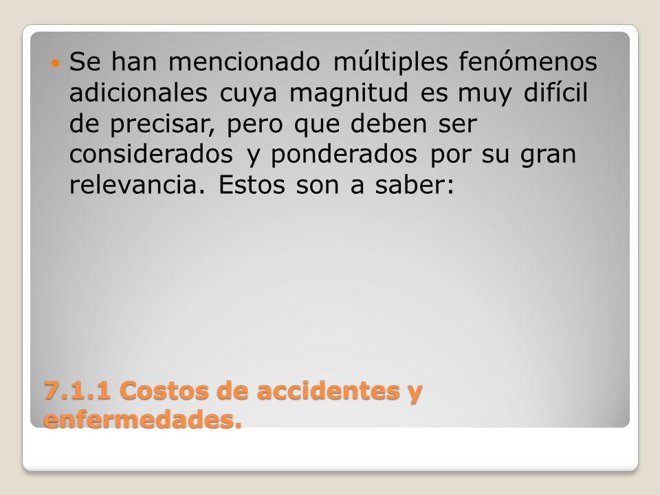 7.1.1 Costos de accidentes y enfermedades. Se han mencionado múltiples fenómenos adicionales cuya magnitud es muy difícil de precisar, pero que deben