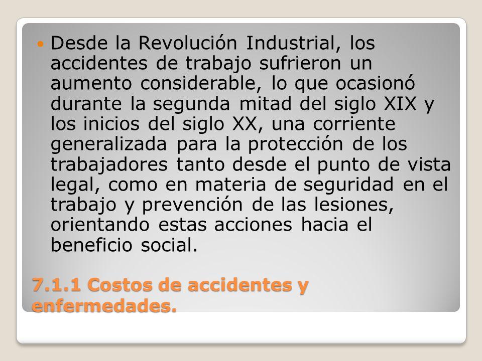 7.1.1 Costos de accidentes y enfermedades. Desde la Revolución Industrial, los accidentes de trabajo sufrieron un aumento considerable, lo que ocasion