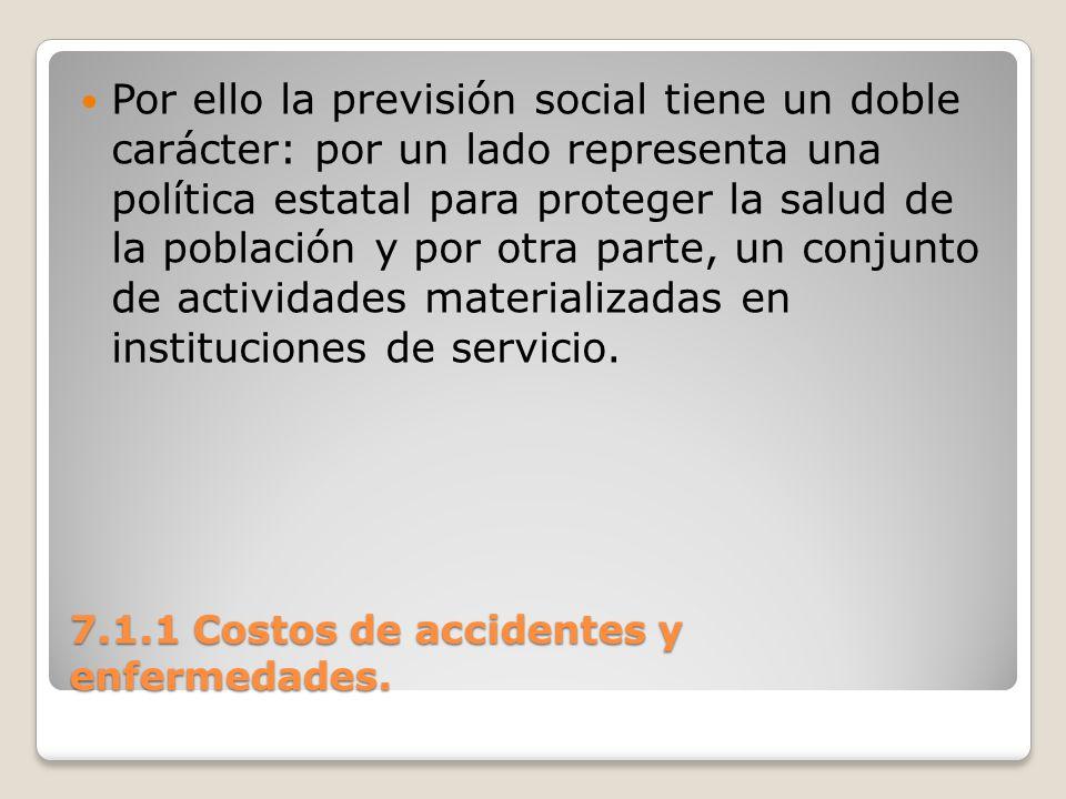 7.1.1 Costos de accidentes y enfermedades. Por ello la previsión social tiene un doble carácter: por un lado representa una política estatal para prot