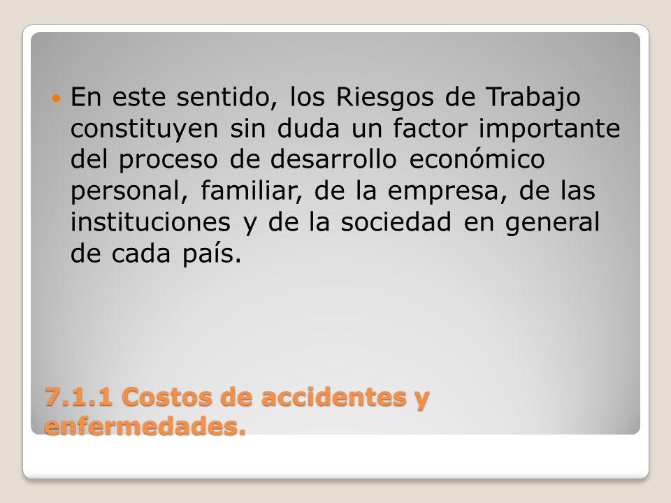 7.1.1 Costos de accidentes y enfermedades. En este sentido, los Riesgos de Trabajo constituyen sin duda un factor importante del proceso de desarrollo