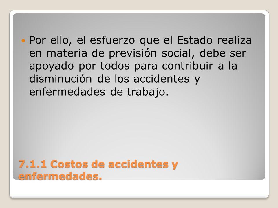 7.1.1 Costos de accidentes y enfermedades. Por ello, el esfuerzo que el Estado realiza en materia de previsión social, debe ser apoyado por todos para