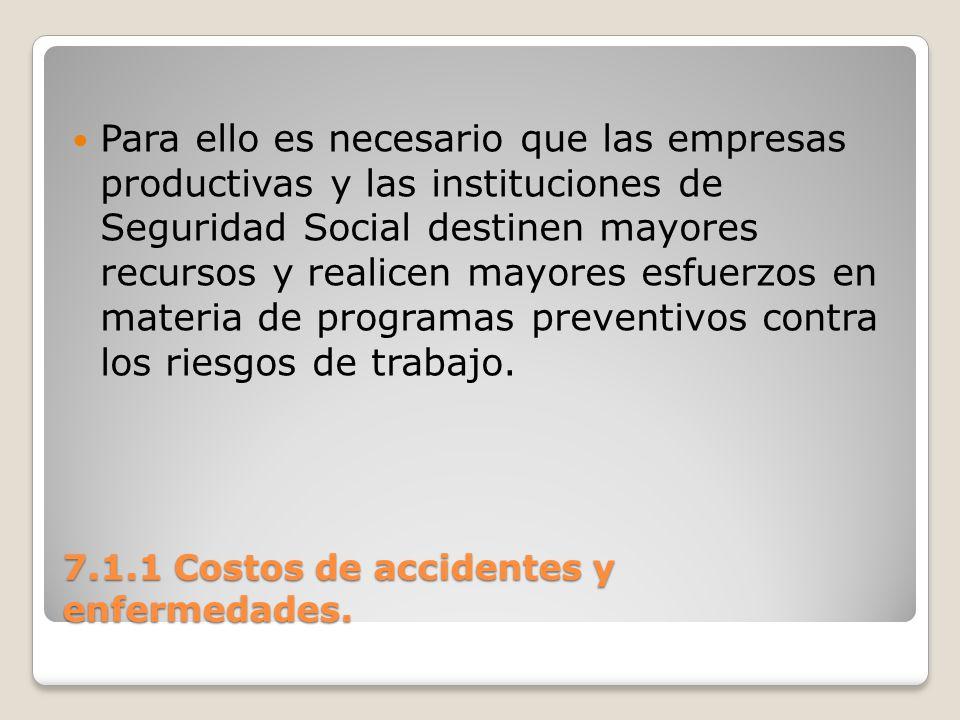 7.1.1 Costos de accidentes y enfermedades. Para ello es necesario que las empresas productivas y las instituciones de Seguridad Social destinen mayore