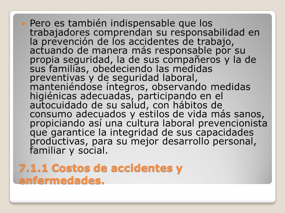 7.1.1 Costos de accidentes y enfermedades. Pero es también indispensable que los trabajadores comprendan su responsabilidad en la prevención de los ac