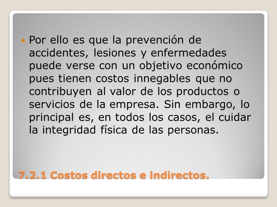 7.2.1 Costos directos e indirectos. Por ello es que la prevención de accidentes, lesiones y enfermedades puede verse con un objetivo económico pues ti