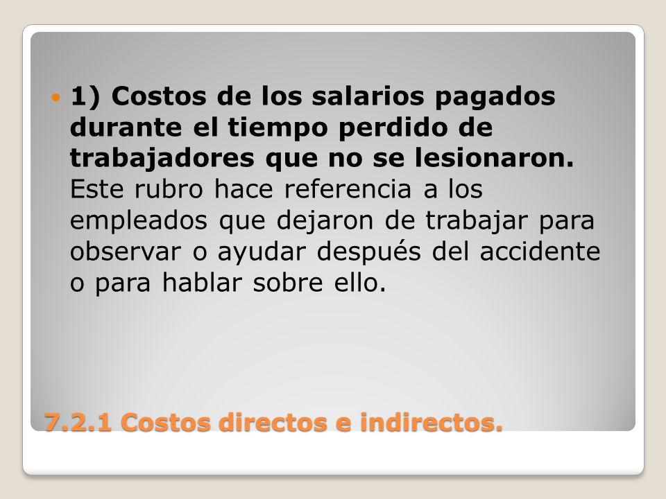 7.2.1 Costos directos e indirectos. 1) Costos de los salarios pagados durante el tiempo perdido de trabajadores que no se lesionaron. Este rubro hace