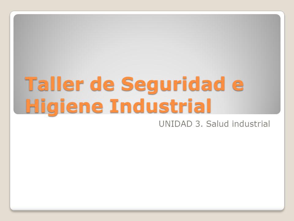 Taller de Seguridad e Higiene Industrial UNIDAD 3. Salud industrial